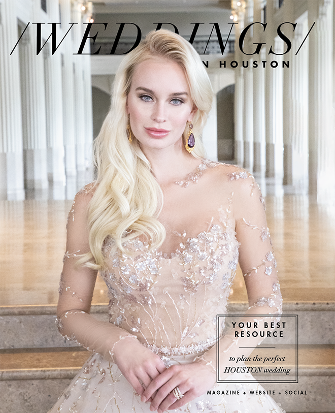 Weddings in Houston - Luxury Wedding Magazine - Plan the Perfect Houston Wedding - Shop the cover