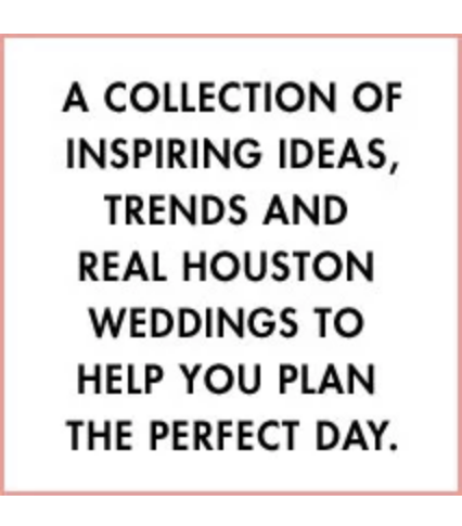 Houston Wedding Planning Blog - Inspiration