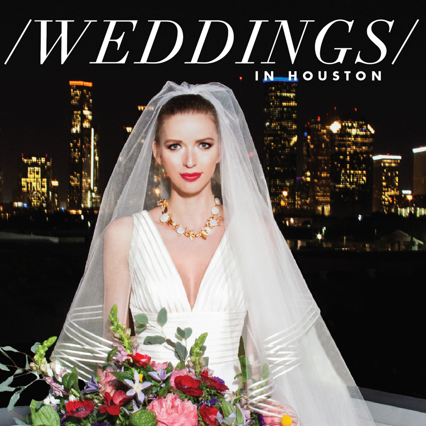 READ THE MAGAZINE Plan The Perfect Houston Wedding