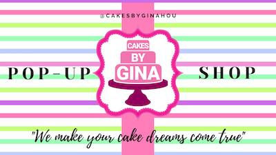 Cakes By Gina - Sugar Land & Spring Pop-Up Shop
